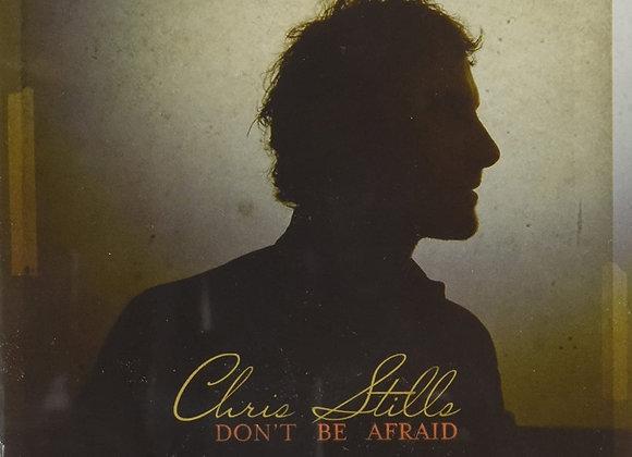 Chris Stills – Don't Be Afraid