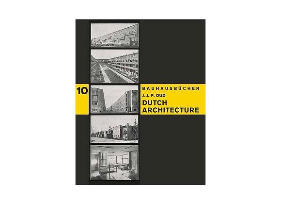 Jacobus Johannes Pieter Oud Dutch Architecture (Bauhausbücher 10)