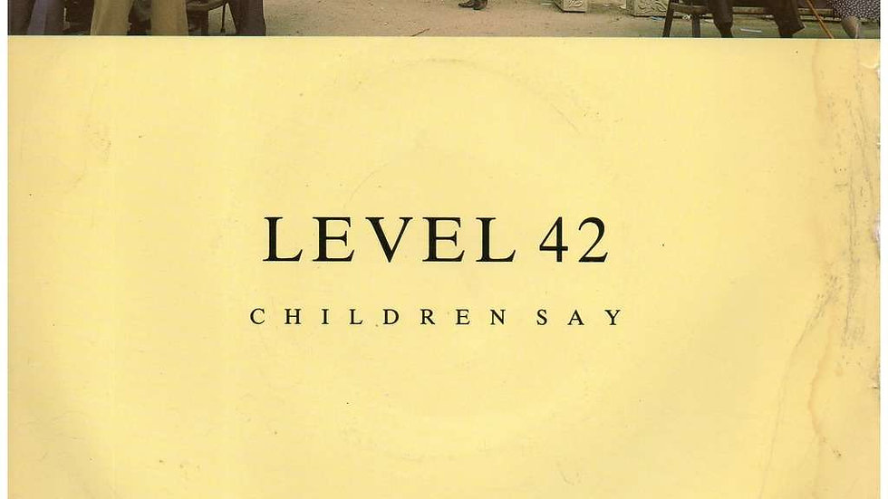 Level 42 – Children Say