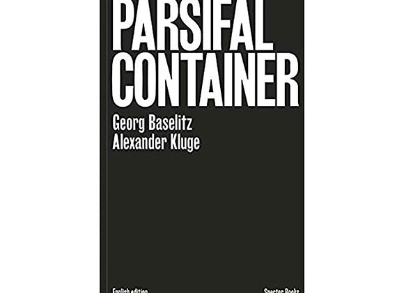 Georg Baselitz / Alexander Kluge : Parsifal Container