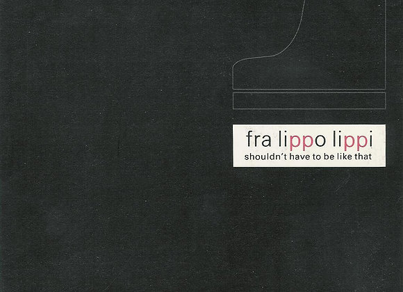 Fra Lippo Lippi – Shouldn't Have To Be Like That