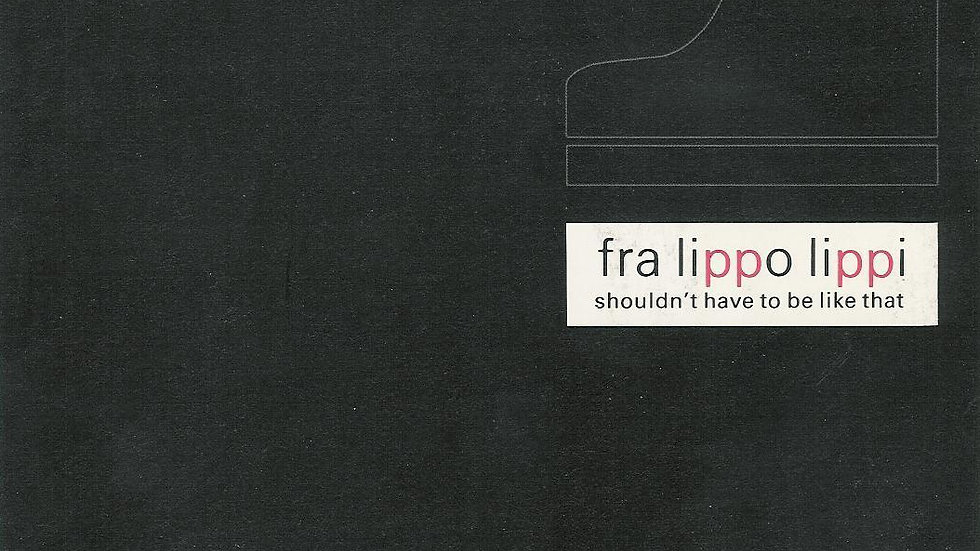 Fra Lippo Lippi ‎– Shouldn't Have To Be Like That