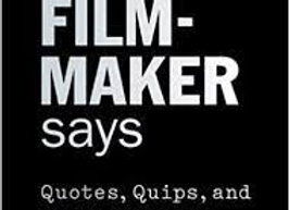 The Filmmaker Says - Quotes, Quips, and Words of Wisdom