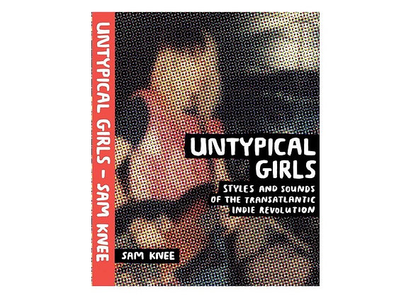 Untypical Girls: Styles and Sounds of the Transatlantic Indie Revolution