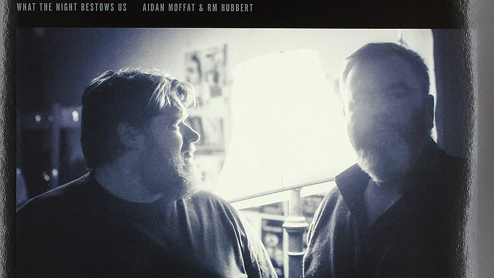 Aidan Moffat & RM Hubbert – What The Night Bestows Us