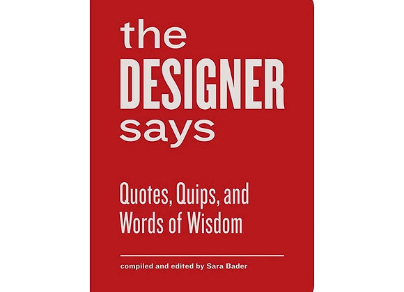 The Designer Says - Quotes, Quips and Words of Wisdom