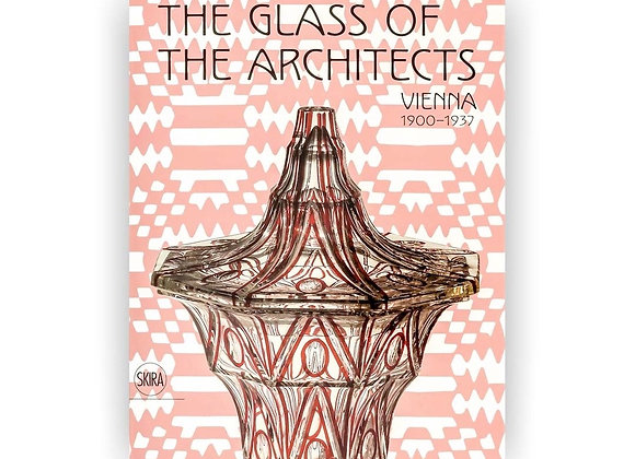 The Glass of the Architects Vienna 1900 - 1937