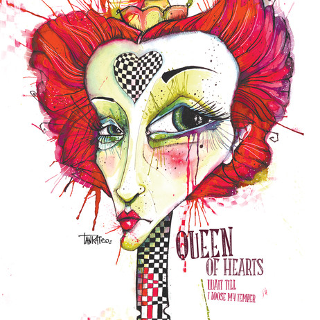 Queen of Hearts,Wait till I loose my temper
