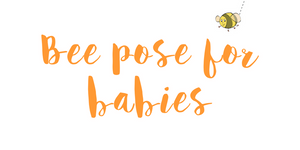 Bee pose for babies blog header