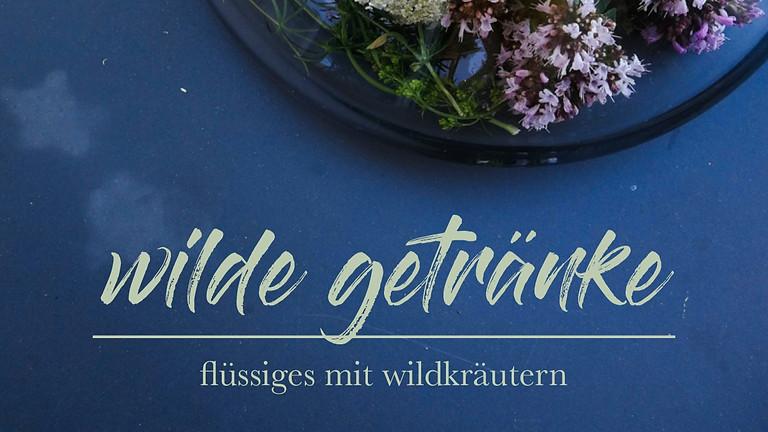 "Wilde Getränke (FB: ""Wildkräuterküche & Kulinarik"" + ""Wildpflanzenprodukte"")"