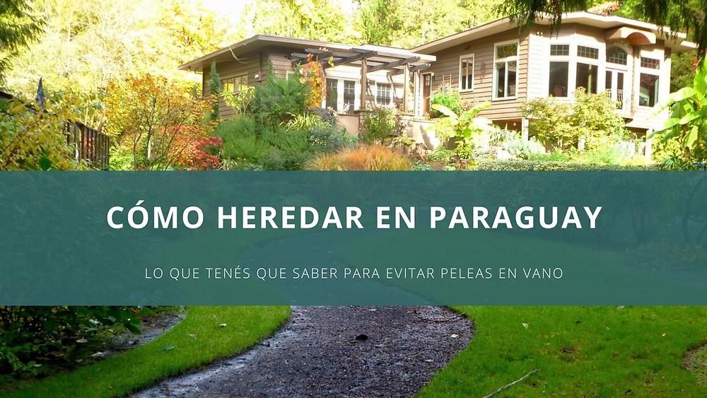 Cómo heredar en Paraguay. Derecho de sucesiones en Paraguay, herencia, testamento