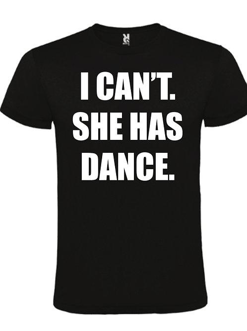 I Can't She Has Dance T-Shirt