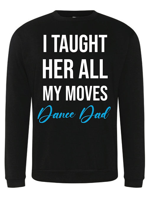 I taught her my moves Sweatshirt