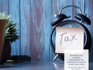 Attention aux contrats d'assurance vie souscrits en France avant votre Alya