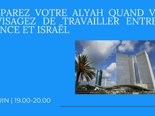 PRÉPAREZ VOTRE ALYAH QUAND VOUS ENVISAGEZ DE TRAVAILLER ENTRE LA FRANCE ET ISRAËL