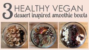 3 Healthy Vegan Dessert Inspired Smoothie Bowls