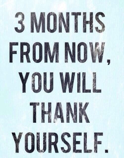 You will thank yourself