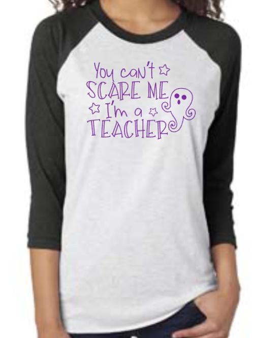 You Can't Scare Me I'm a Teacher Raglan