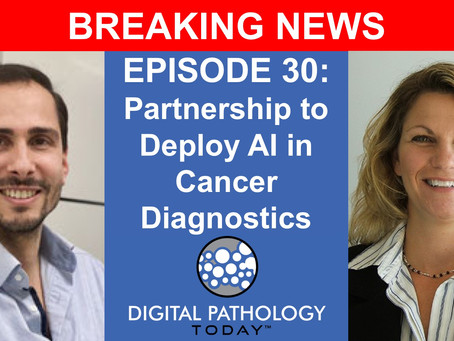 Digital Pathology Today Podcast - Now Available