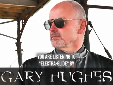 "NEW GARY HUGHES OFFICIAL AUDIO TRACK ENTITLED ""ELECTRA-GLIDE"", NOW ONLINE!!!"