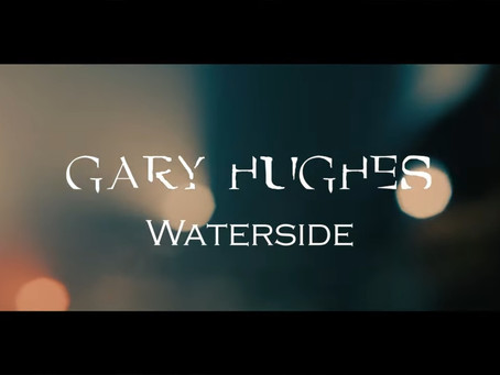 "BRAND NEW GARY HUGHES VIDEO ENTITLED ""WATERSIDE"", NOW ONLINE!!!"
