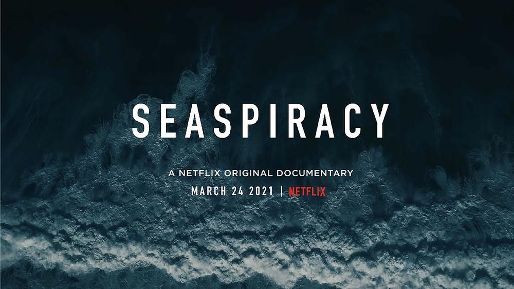 A foto mostra um mar azul escuro, com ondas chegando na praia. Está escrito: Seaspiracy, a Netflix original documentary, March 24 2021 Netflix