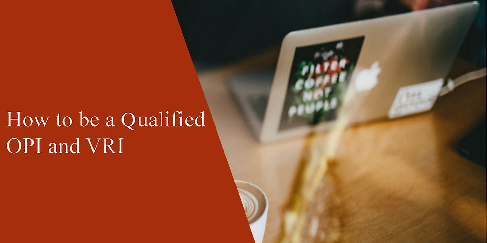 How to be a Qualified OPI and VRI