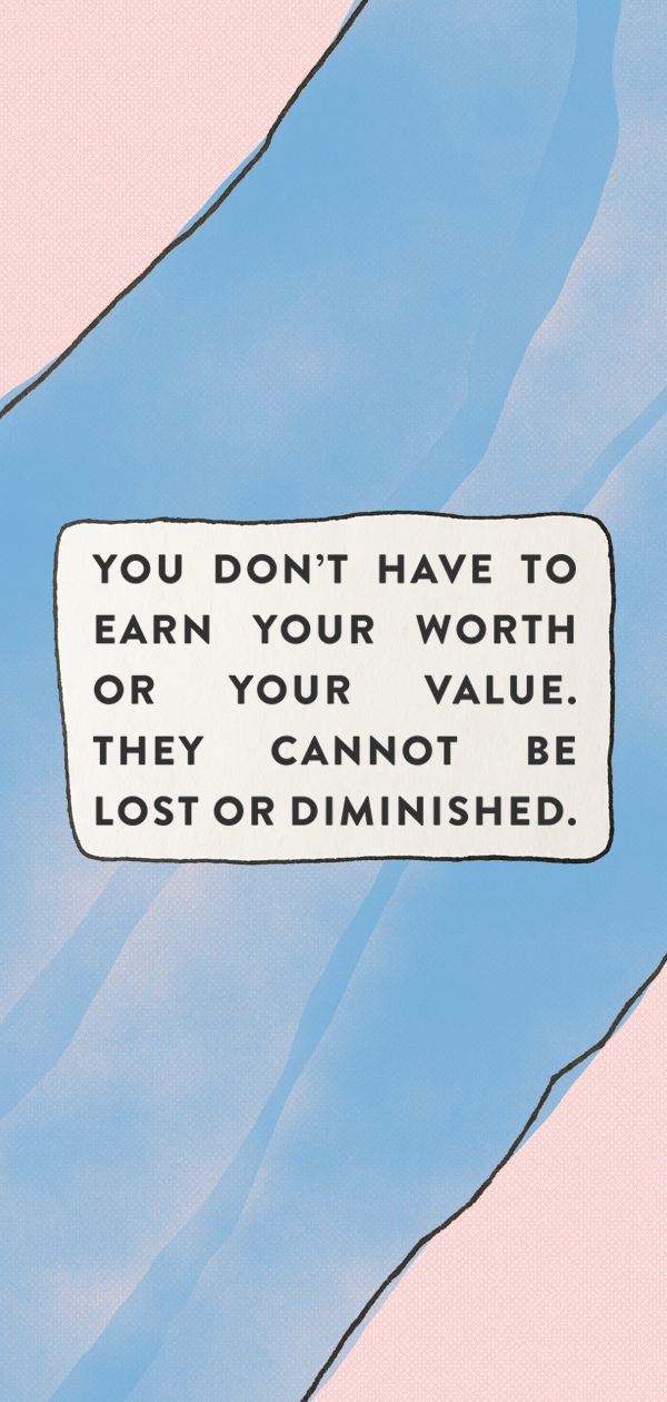 you dont have to earn your worth