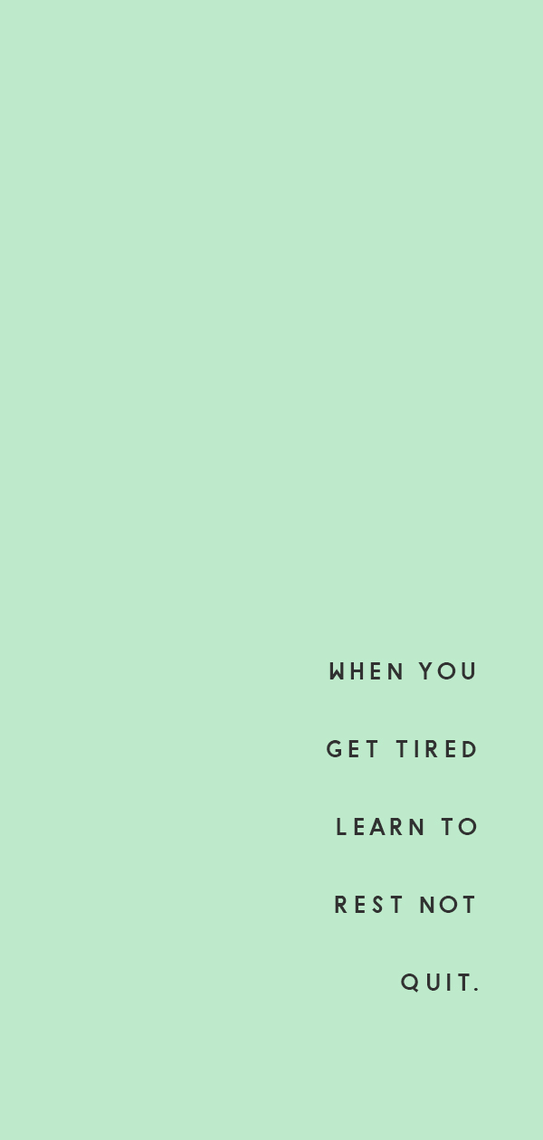 learn to rest not quit