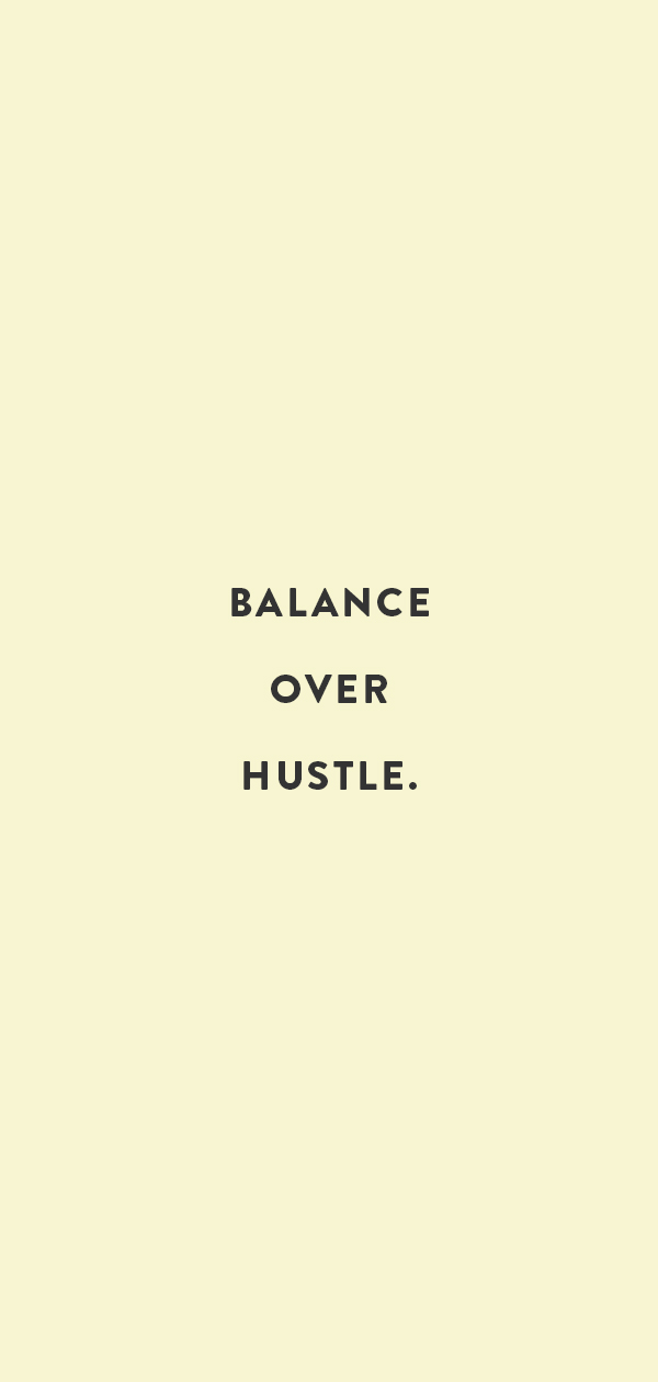 balance over hustle
