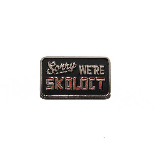 Sorry WE'RE SKOLOCT Pin