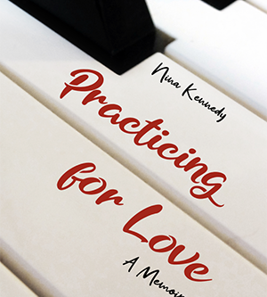 """Love, Like Music: A Review of Nina Kennedy's """"Practicing for Love: A Memoir"""""""