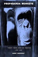 Propaganda Monkeys - Twenty Poems From My Twenties: 1996 - 2006 - Harry Whitewolf's early poetry