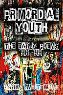 Primordial Youth - The Early Poems: '96 - '99 by Harry Whitewolf