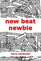 New Beat Newbie - neo-beat poetry by Harry Whitewolf