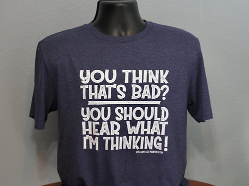2022 You Think That's Bad Shirt
