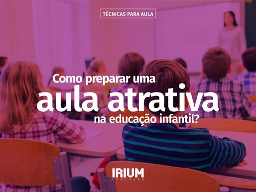 COMO PREPARAR UMA AULA ATRATIVA NA EDUCAÇÃO INFANTIL?