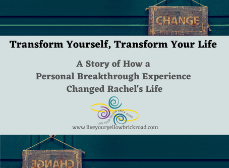 Transform Yourself, Transform Your Life:  A Personal Transformation Story