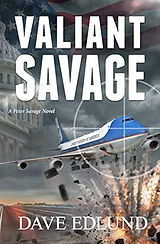 Valiant Savage: A Peter Savage Novel Dave Edlund