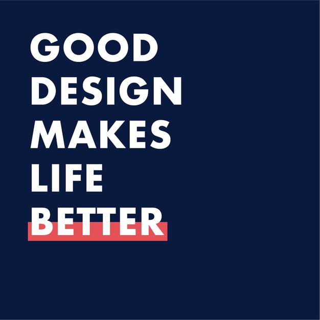 GOOD DESIGN MAKES LIFE BETTER