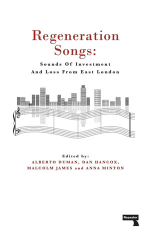 Regeneration Songs: Sounds of Investment and Loss from East London