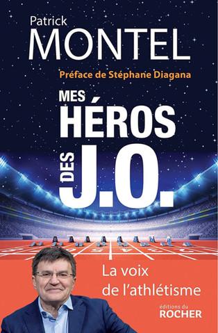 « Mes Héros des JO » de Patrick Montel   Préface écrite par Stéphane Diagana