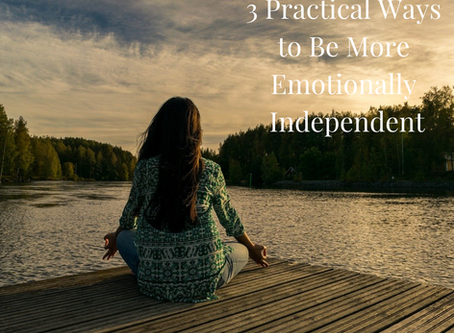 3 Practical Ways To Be More Emotionally Independent