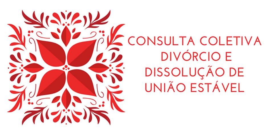 Consulta coletiva - Divórcio e Dissolução de União Estável