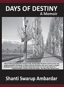 shanti swarup ambardar, days of destiny,  kashmir, memoir,