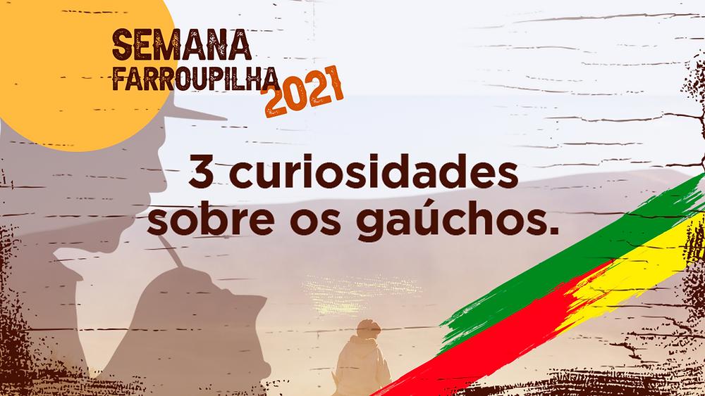 Seamana Farroupilha - 3 Curiosidades sobre os gaúchos