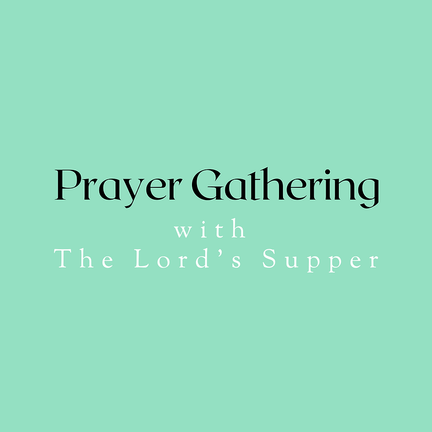 Prayer Gathering with The Lord's Supper