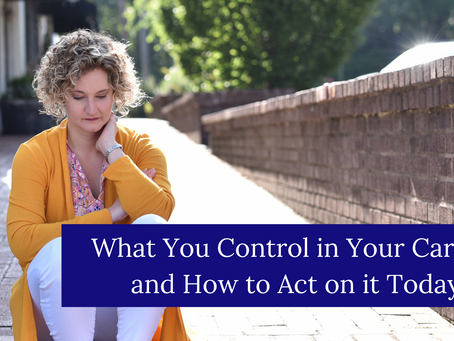 What You Control in Your Career and How to Act on it Today