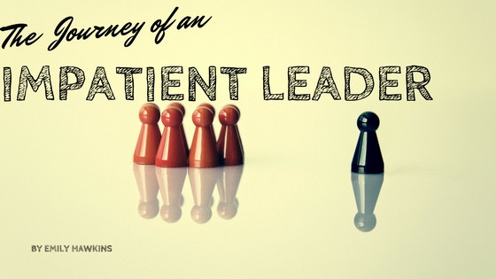 The journey of an impatient leader