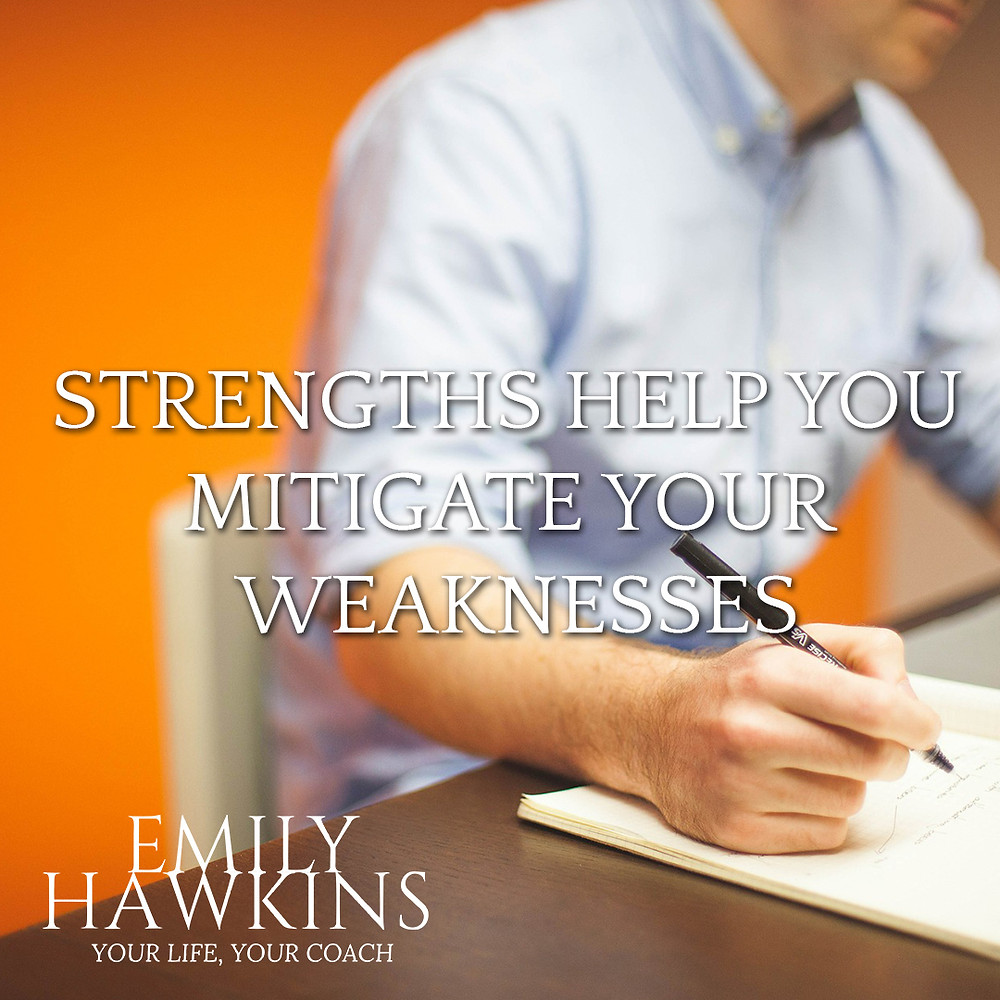 Strengths help you mitigate your weaknesses